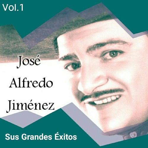 José Alfredo Jiménez - Sus Grandes Éxitos, Vol. 1 by Jose Alfredo Jimenez