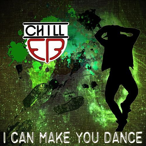 I Can Make You Dance by Chill E.B.