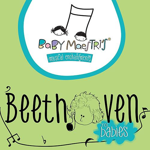 Beethoven for Babies by Baby Maestri's Musical Enchantments
