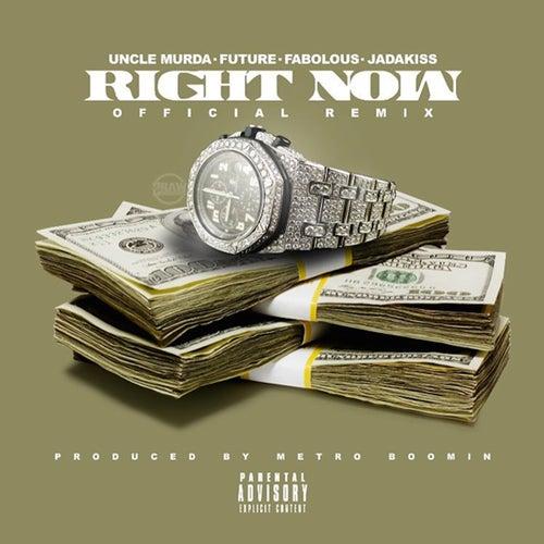Right Now (Remix) (feat. Future, Fabolous & Jadakiss) - Single by Uncle Murda