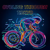 Cycling Through Tokyo by Various Artists
