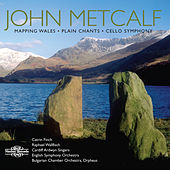 Metcalf: Mapping Wales, Plain Chants & Cello Symphony by Various Artists