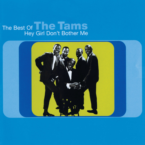 Hey Girl Don't Bother Me: The Best Of The Tams by The Tams
