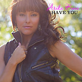 Have You by Arika Kane