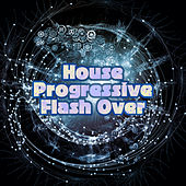 House Progressive Flash Over by Various Artists
