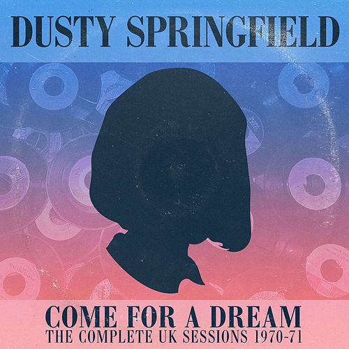Come For A Dream: The U.K. Sessions 1970 -1971 by Dusty Springfield