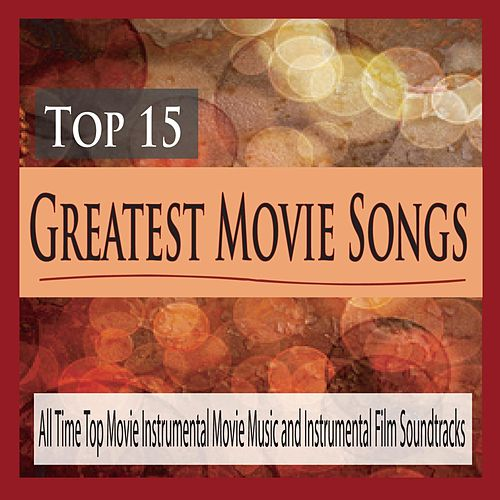 Top 15 Greatest Movie Songs: All Time Top Movie Instrumental Movie Music and Instrumental Film Soundtracks by Robbins Island Music Group
