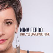 Until You Come Back to Me by Nina Ferro