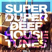 Super Duper Deep House Tunes, Vol. 3 by Various Artists