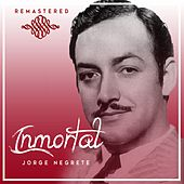 Inmortal by Jorge Negrete