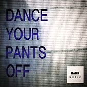 Dance Your Pants Off by Hank