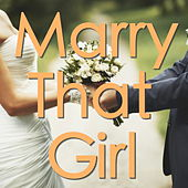 Marry That Girl von Various Artists