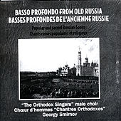 Basso Profondo From Old Russia. Popular And Sacred Russian Songs by Choirmaster: Georgiy Smirnov
