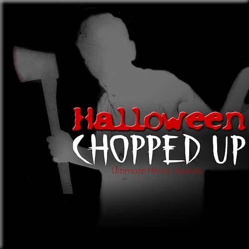Halloween Chopped Up - Scary Horror Sound Effects by Ultimate Horror Sounds