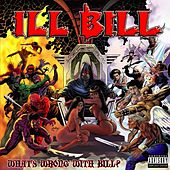 What's Wrong With Bill? by Ill Bill