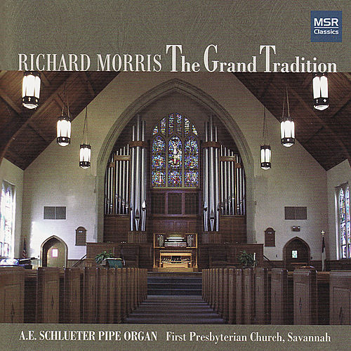 The Grand Tradition - Richard Morris Plays the A.E. Schlueter Pipe Organ by Richard Morris