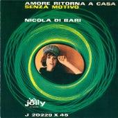 Senza motivo - Amore ritorna a casa by Nicola Di Bari