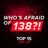 Who's Afraid of 138?! Top 15 - 2016-05 by Various Artists