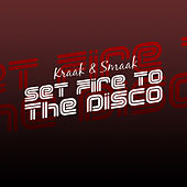 Set Fire to the Disco - Single by Kraak & Smaak