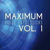 Maximum House Expressions, Vol. 1 by Various Artists