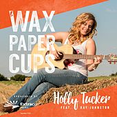 Wax Paper Cups (feat. Ray Johnston) by Holly Tucker