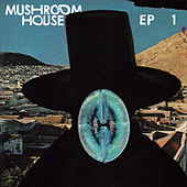 Mushroom House EP1 by Various Artists