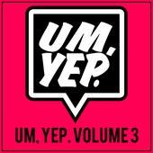 Um, Yep., Vol. 3 by Various Artists