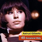 40 Greatest Hits by Astrud Gilberto