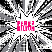 Perez Hilton Presents Pop Up! #7 by Various Artists
