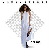 My Blood by AlunaGeorge