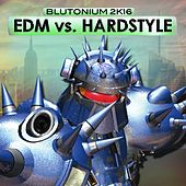 EDM vs. Hardstyle (Blutonium 2K16) by Various Artists