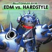 EDM vs. Hardstyle (Blutonium 2K16) by Various Artists