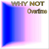 Overtime by Why Not