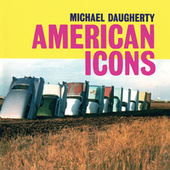 Michael Daugherty: American Icons by Various Artists