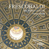 Frescobaldi: Music for Harpsichord, Vol. 1 by Richard Lester