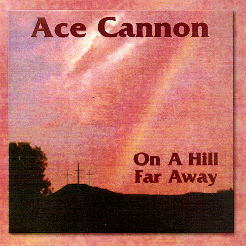 On a Hill Far Away by Ace Cannon