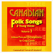 Canadian Folk Songs For Young Voices (SA and SATB), Vol. 3 by Craig Cassils