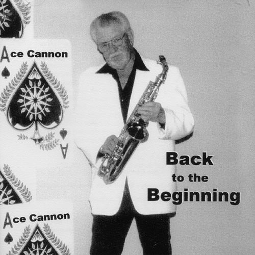 Back to the Beginning by Ace Cannon