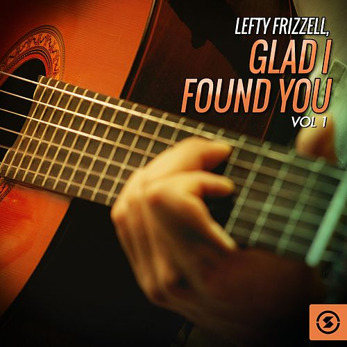 Glad I Found You, Vol. 1 by Lefty Frizzell