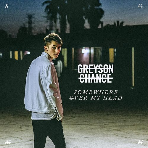 Somewhere over My Head by Greyson Chance