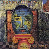 What Worlds They Bring by Danny Heines