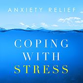 Anxiety Relief - Coping with Stress by Various Artists