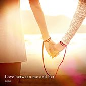 Love Between Me and Her by Bebe