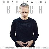 Bach Interpreted: Piano Variations on Bach Chorales by Chad Lawson