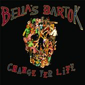 Change Yer Life by Bella's Bartok