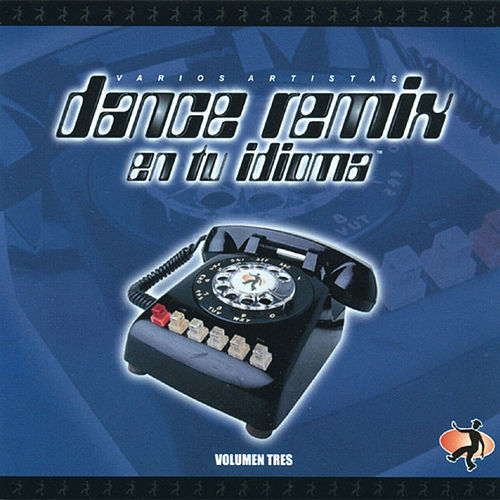 Dance Remix En Tu Idioma (Volumen Tres) von Various Artists