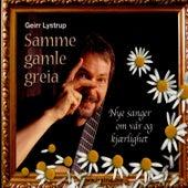 Samme Gamle Greia - Nye Sanger Om Vår Og Kjærlighet by Geirr Lystrup