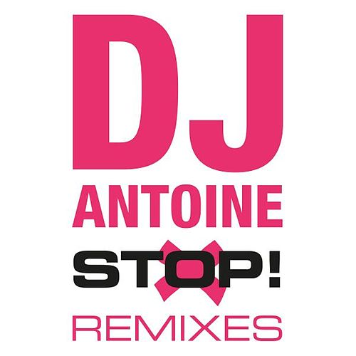 Stop! (The Remixes) by DJ Antoine