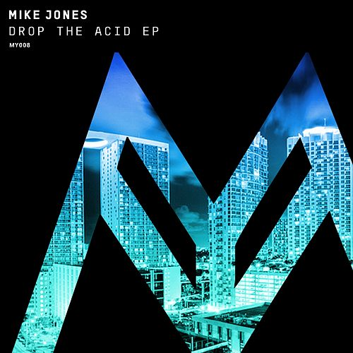 Drop The Acid - Single by Mike Jones