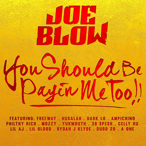 You Should Be Payin Me Too!! by Joe Blow